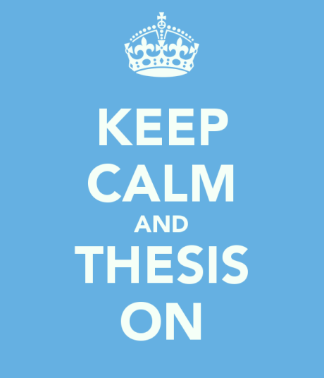 [image source: http://www.keepcalm-o-matic.co.uk/p/keep-calm-and-thesis-on-1/]