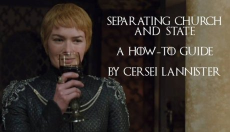 Separating Church and State: A How-To Guide by Cersei Lannister